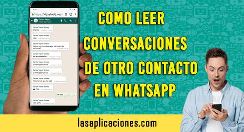 Como leer conversaciones de otro contacto en Whatsapp