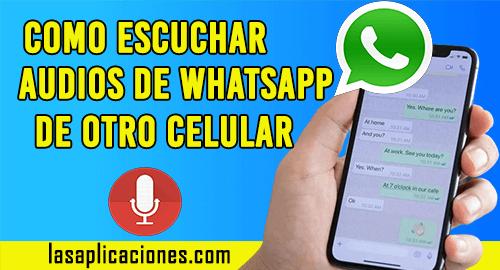 Como Escuchar Audios de Whatsapp de otro Celular