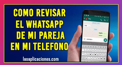 Como Revisar El Whatsapp de Mi Pareja en Mi Telefono