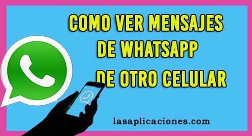 Como Ver Mensajes de Whatsapp en Otro Celular