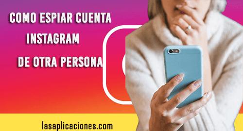 Como Espiar Cuenta Instagram de Otra Persona