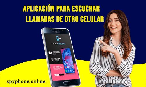 Aplicación para Escuchar Llamadas de Otro Celular